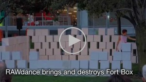 Click to watch video of RAWdance brings and destroys Fort Box
